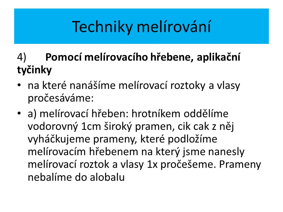 Techniky melírování 4) Pomocí melírovacího hřebene, aplikační tyčinky
