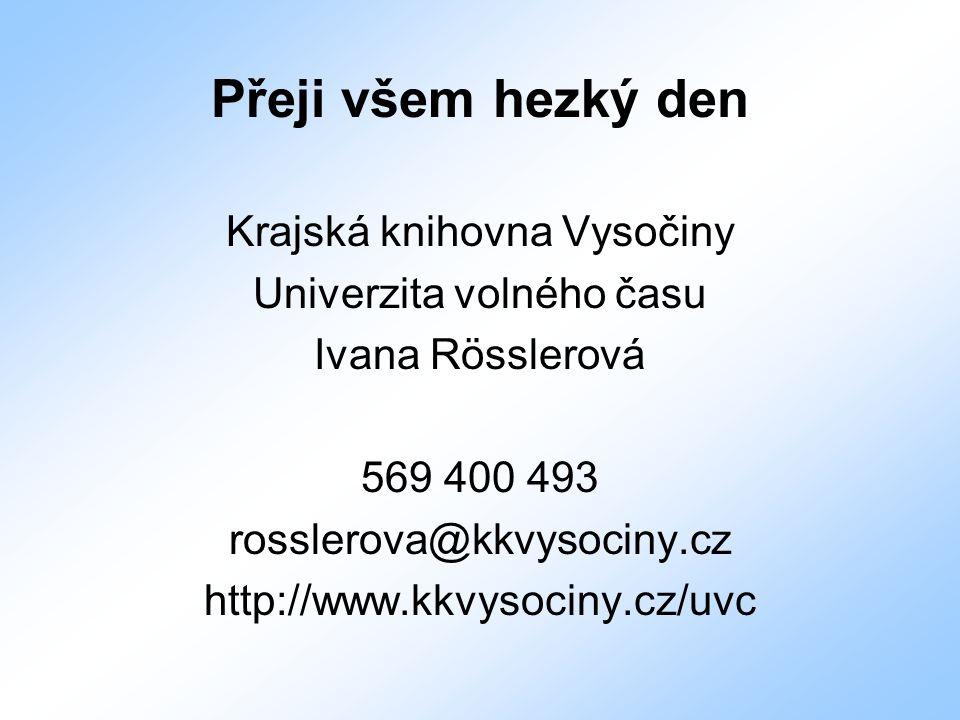 Přeji všem hezký den Krajská knihovna Vysočiny Univerzita volného času