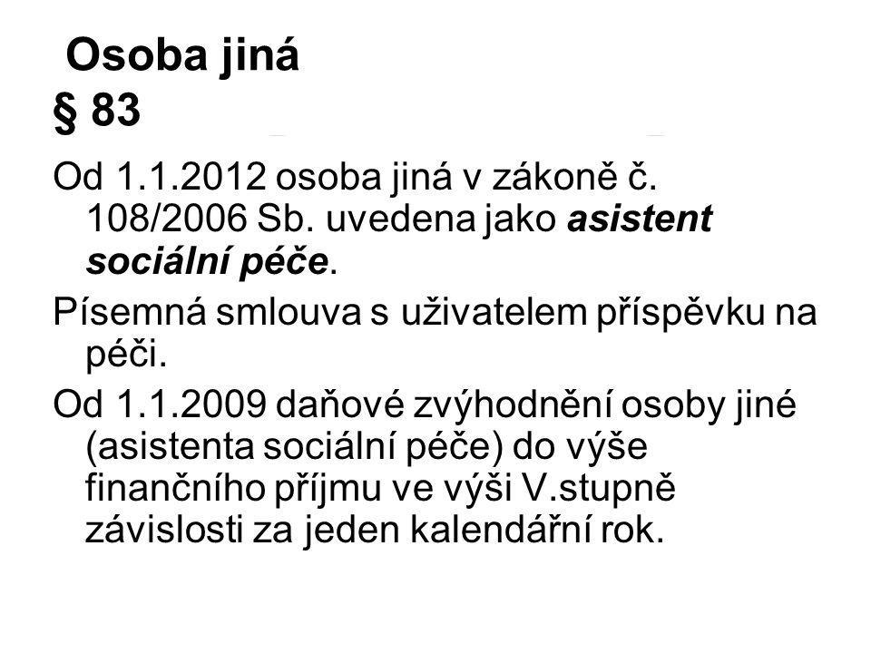 Osoba jiná § 83 Od 1.1.2012 osoba jiná v zákoně č. 108/2006 Sb. uvedena jako asistent sociální péče.
