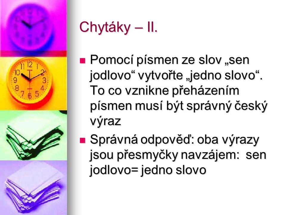 """Chytáky – II. Pomocí písmen ze slov """"sen jodlovo vytvořte """"jedno slovo . To co vznikne přeházením písmen musí být správný český výraz."""