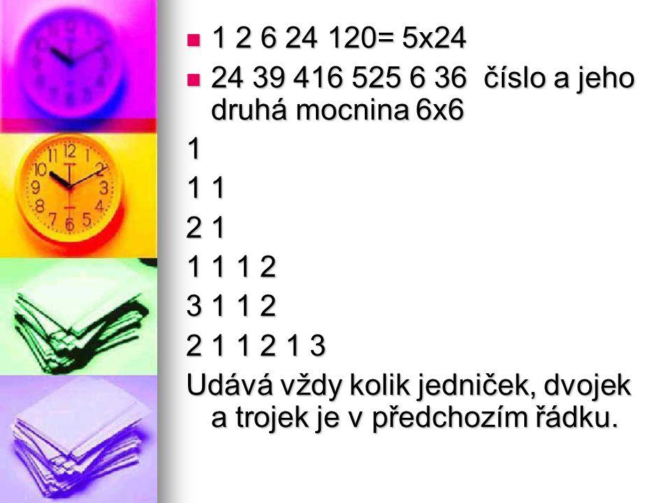 1 2 6 24 120= 5x24 24 39 416 525 6 36 číslo a jeho druhá mocnina 6x6. 1. 1 1. 2 1. 1 1 1 2. 3 1 1 2.