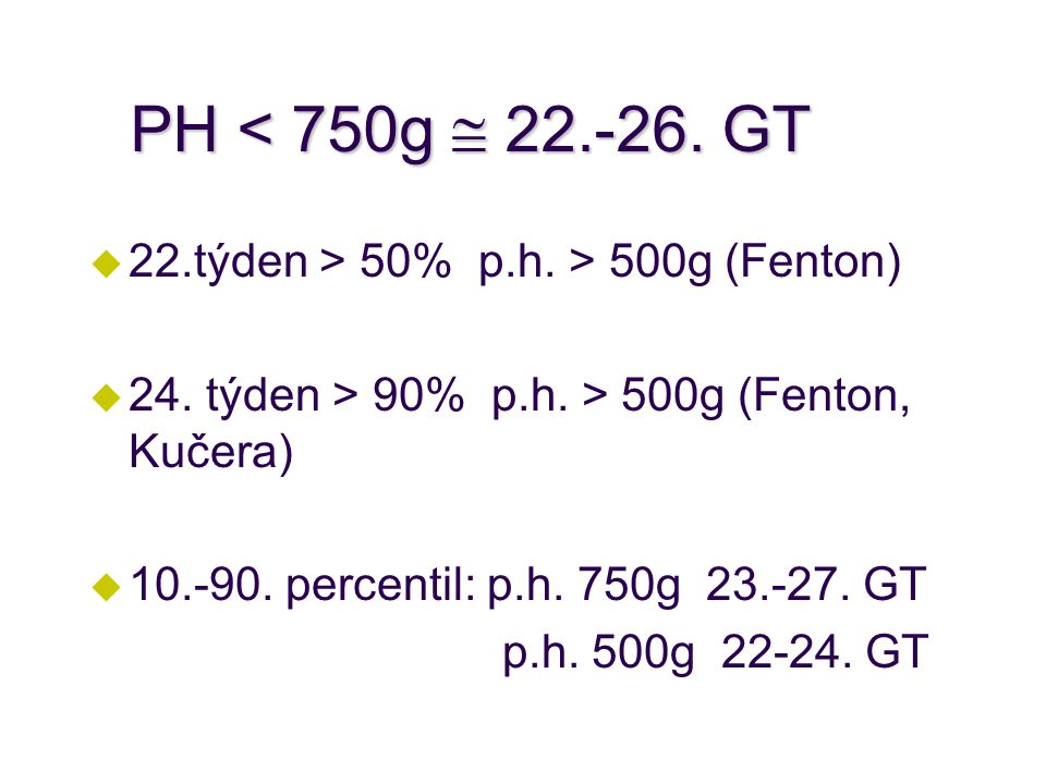 PH < 750g  22.-26. GT 22.týden > 50% p.h. > 500g (Fenton)