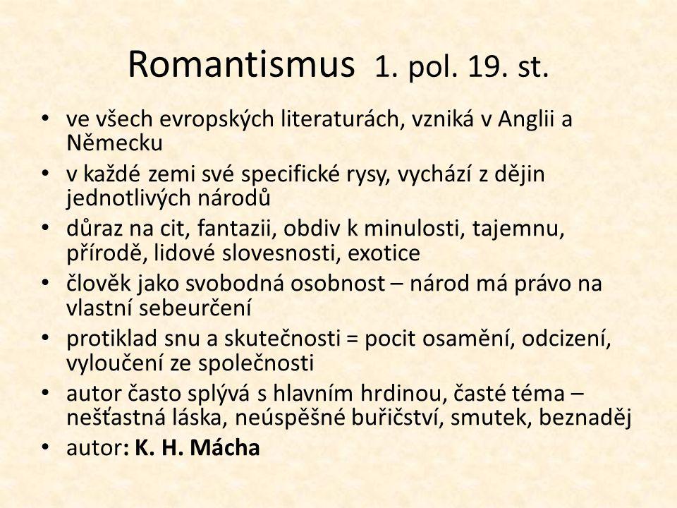 Romantismus 1. pol. 19. st. ve všech evropských literaturách, vzniká v Anglii a Německu.