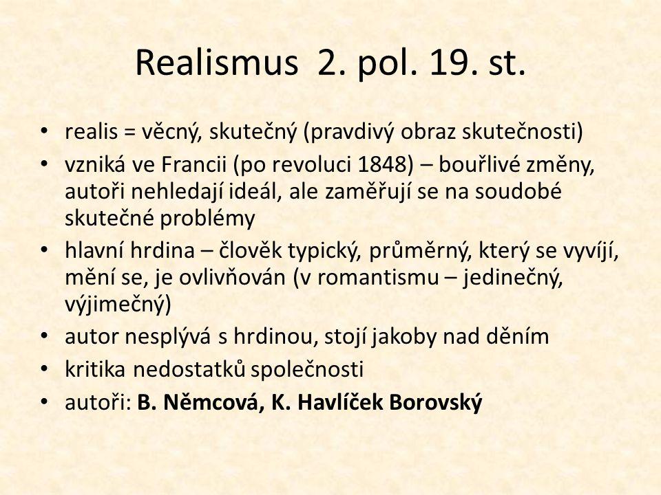 Realismus 2. pol. 19. st. realis = věcný, skutečný (pravdivý obraz skutečnosti)