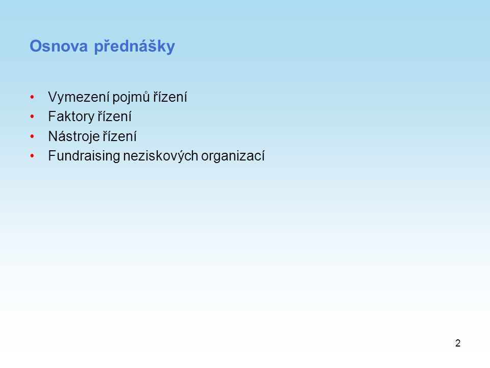 Osnova přednášky Vymezení pojmů řízení Faktory řízení Nástroje řízení
