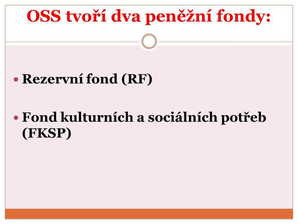 OSS tvoří dva peněžní fondy: