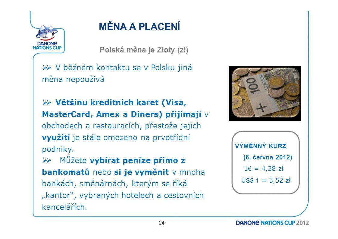 MĚNA A PLACENÍ Polská měna je Złoty (zł)