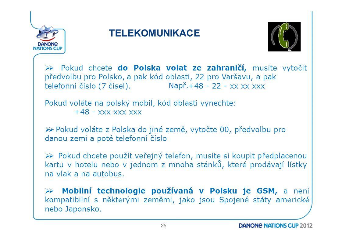 TELEKOMUNIKACE Ø Pokud chcete do Polska volat ze zahraničí, musíte vytočit předvolbu pro Polsko, a pak kód oblasti, 22 pro Varšavu, a pak.