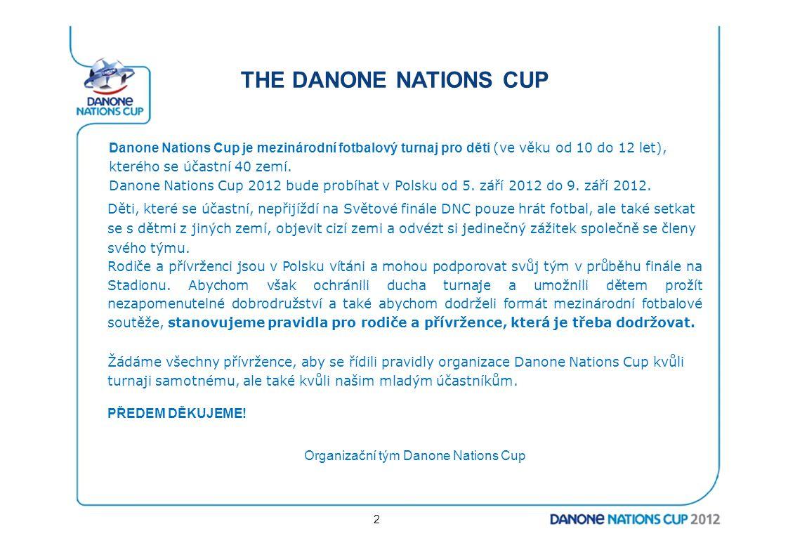 THE DANONE NATIONS CUP Danone Nations Cup je mezinárodní fotbalový turnaj pro děti (ve věku od 10 do 12 let), kterého se účastní 40 zemí.