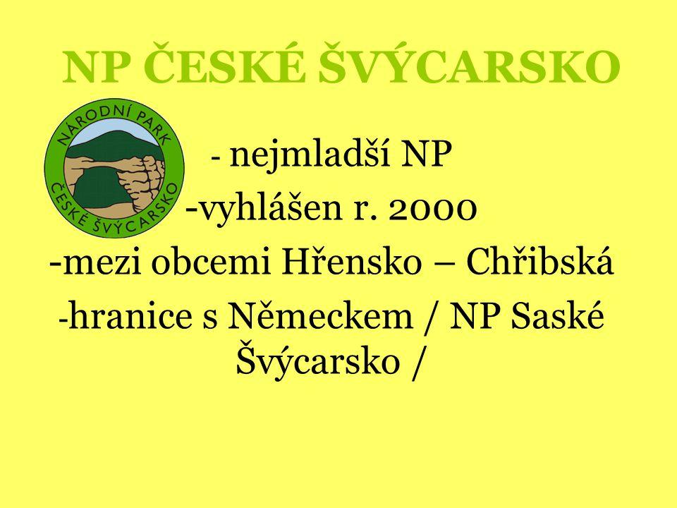 NP ČESKÉ ŠVÝCARSKO vyhlášen r. 2000 mezi obcemi Hřensko – Chřibská