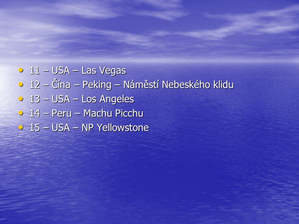 11 – USA – Las Vegas 12 – Čína – Peking – Náměstí Nebeského klidu. 13 – USA – Los Angeles. 14 – Peru – Machu Picchu.