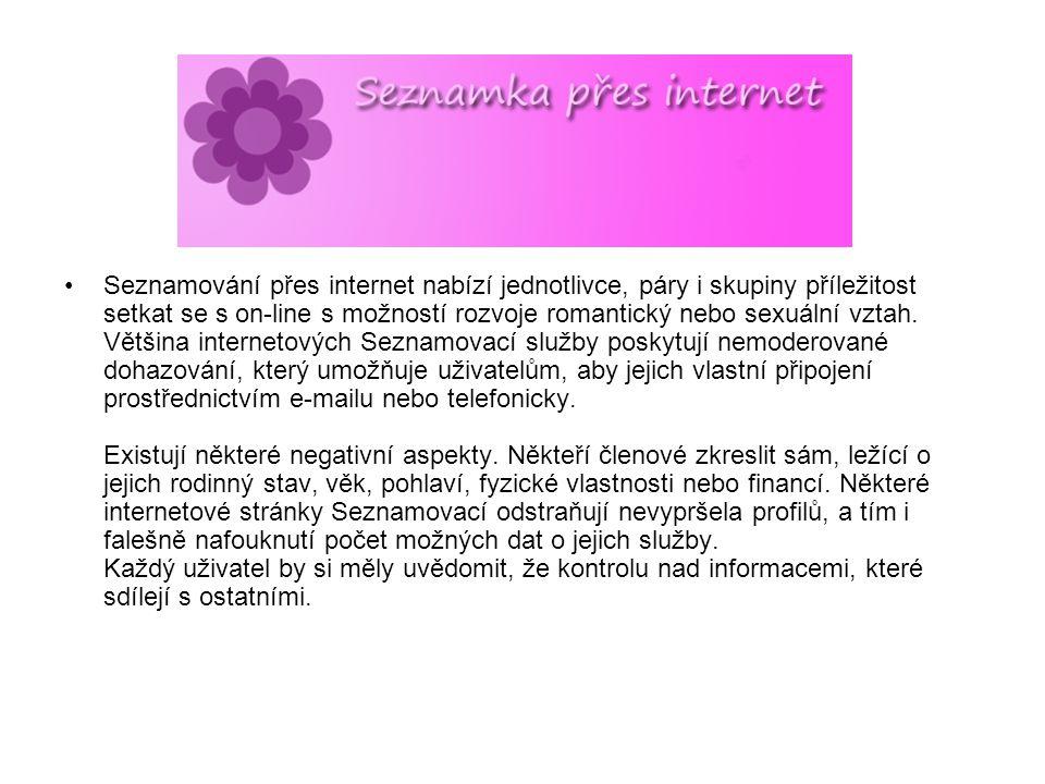 Seznamování přes internet nabízí jednotlivce, páry i skupiny příležitost setkat se s on-line s možností rozvoje romantický nebo sexuální vztah.