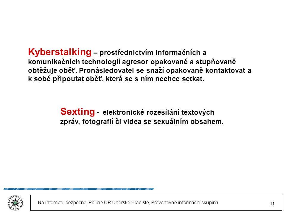 Kyberstalking – prostřednictvím informačních a komunikačních technologií agresor opakovaně a stupňovaně obtěžuje oběť. Pronásledovatel se snaží opakovaně kontaktovat a k sobě připoutat oběť, která se s ním nechce setkat.