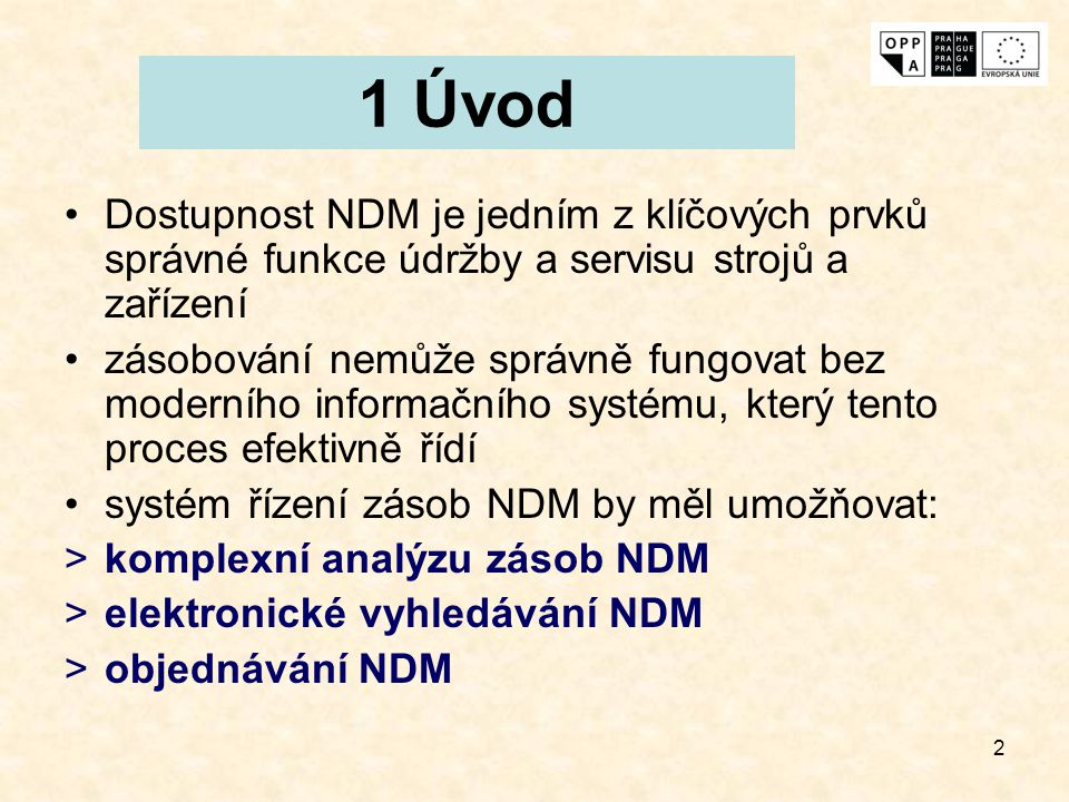 1 Úvod Dostupnost NDM je jedním z klíčových prvků správné funkce údržby a servisu strojů a zařízení.