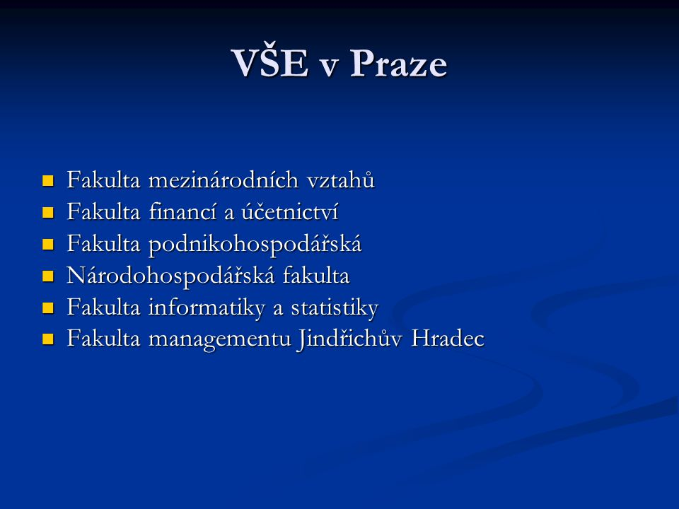 VŠE v Praze Fakulta mezinárodních vztahů Fakulta financí a účetnictví
