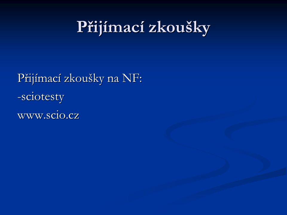 Přijímací zkoušky Přijímací zkoušky na NF: -sciotesty www.scio.cz
