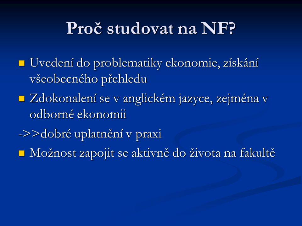 Proč studovat na NF Uvedení do problematiky ekonomie, získání všeobecného přehledu. Zdokonalení se v anglickém jazyce, zejména v odborné ekonomii.