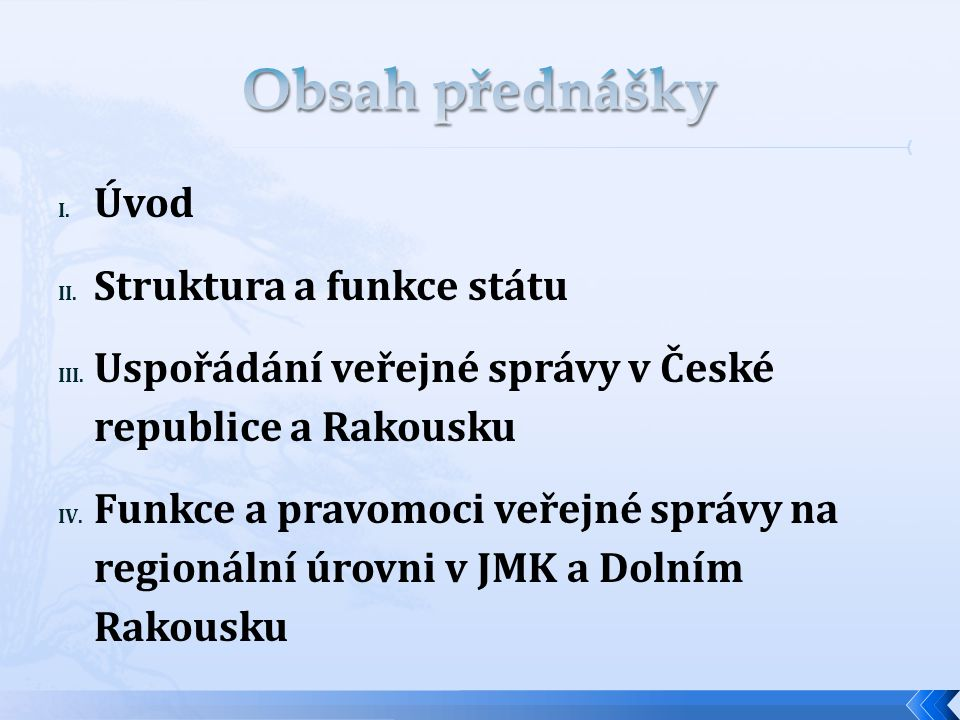 Obsah přednášky Úvod Struktura a funkce státu