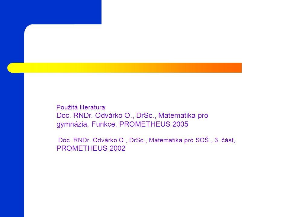 Použitá literatura: Doc. RNDr. Odvárko O., DrSc., Matematika pro gymnázia, Funkce, PROMETHEUS 2005.