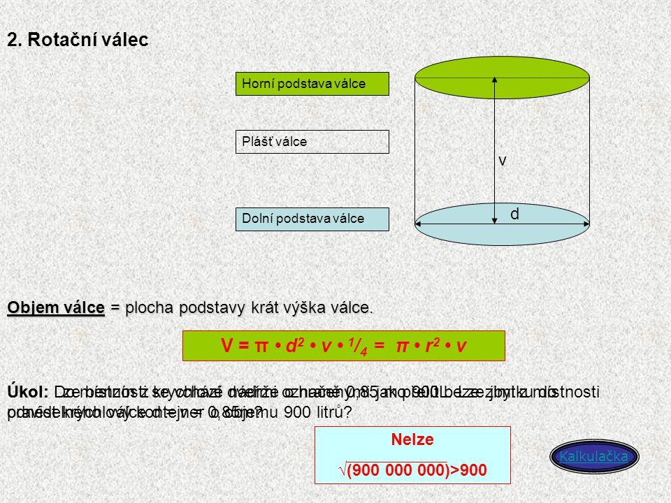 2. Rotační válec V = π • d2 • v • 1/4 = π • r2 • v v d