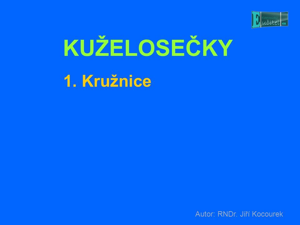 KUŽELOSEČKY 1. Kružnice Autor: RNDr. Jiří Kocourek