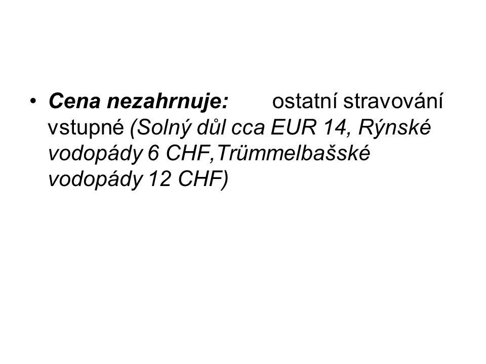 Cena nezahrnuje: ostatní stravování vstupné (Solný důl cca EUR 14, Rýnské vodopády 6 CHF,Trümmelbašské vodopády 12 CHF)