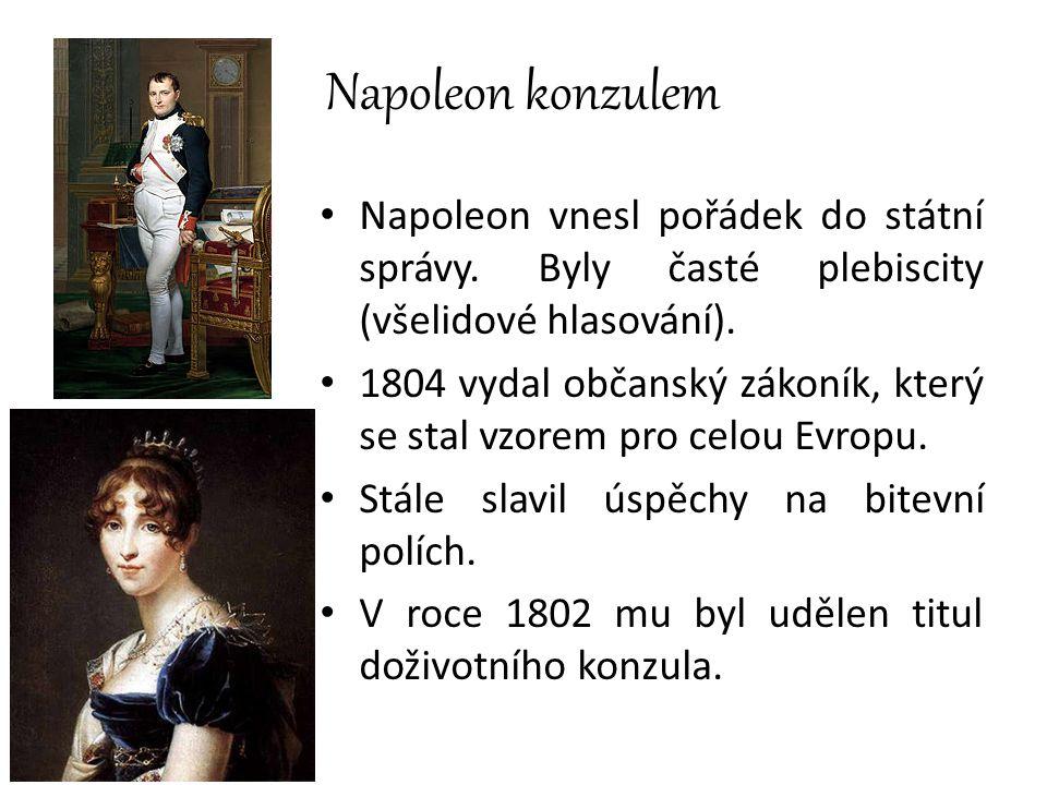 Napoleon konzulem Napoleon vnesl pořádek do státní správy. Byly časté plebiscity (všelidové hlasování).