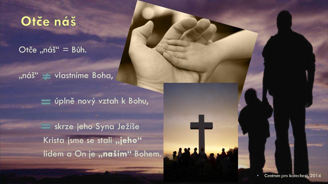 """Otče náš Otče """"náš = Bůh. """"náš vlastníme Boha,"""