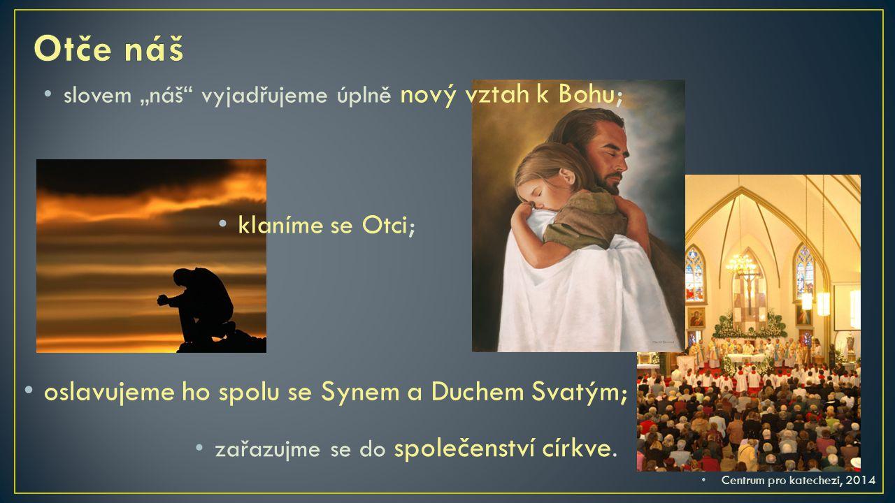 Otče náš oslavujeme ho spolu se Synem a Duchem Svatým;