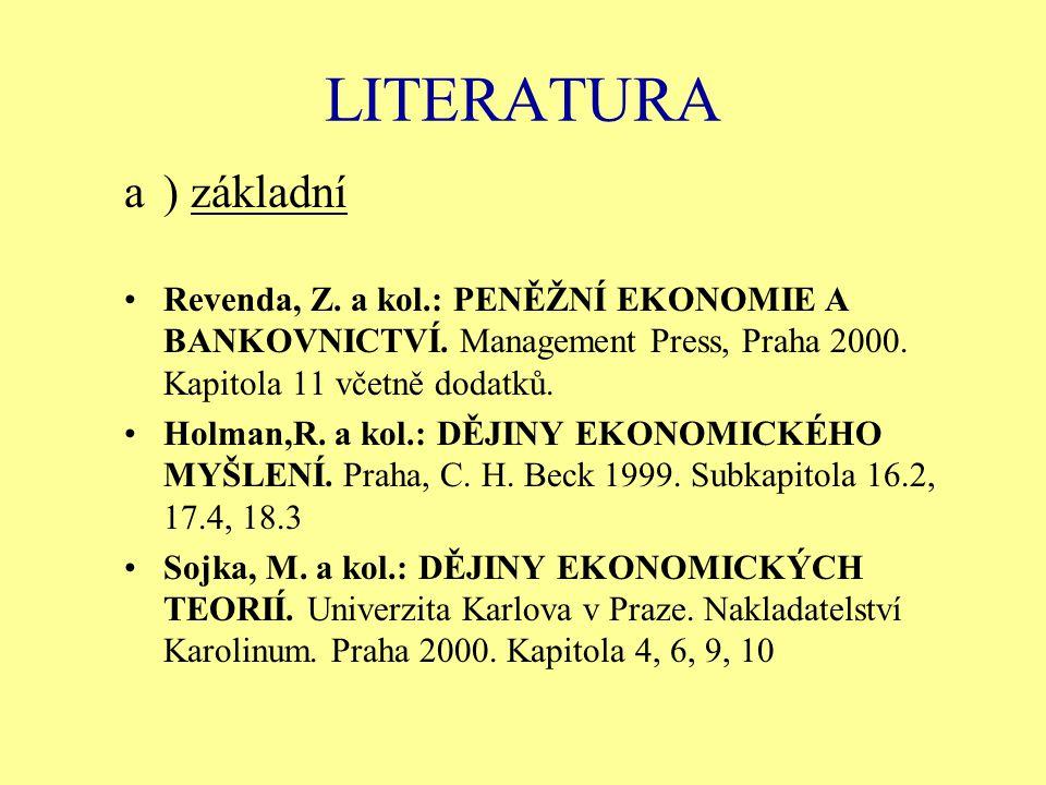 LITERATURA ) základní. Revenda, Z. a kol.: PENĚŽNÍ EKONOMIE A BANKOVNICTVÍ. Management Press, Praha 2000. Kapitola 11 včetně dodatků.