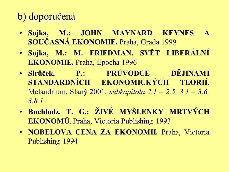 b) doporučená Sojka, M.: JOHN MAYNARD KEYNES A SOUČASNÁ EKONOMIE. Praha, Grada 1999.