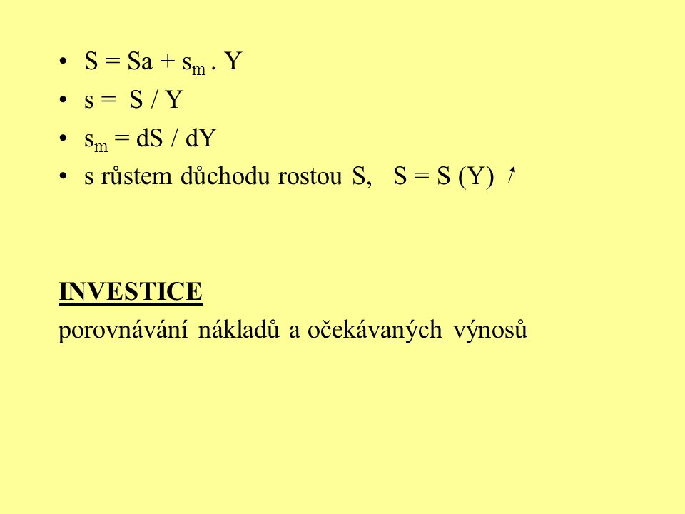 S = Sa + sm . Y s = S / Y. sm = dS / dY. s růstem důchodu rostou S, S = S (Y) INVESTICE.