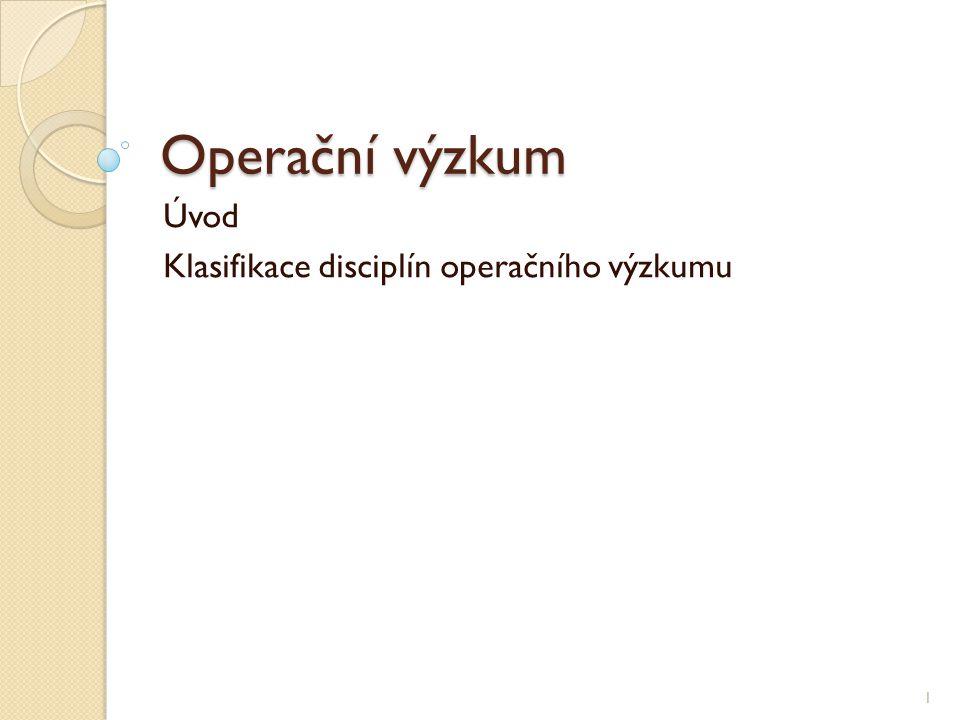 Úvod Klasifikace disciplín operačního výzkumu