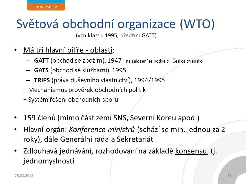Světová obchodní organizace (WTO) (vznikla v r. 1995, předtím GATT)