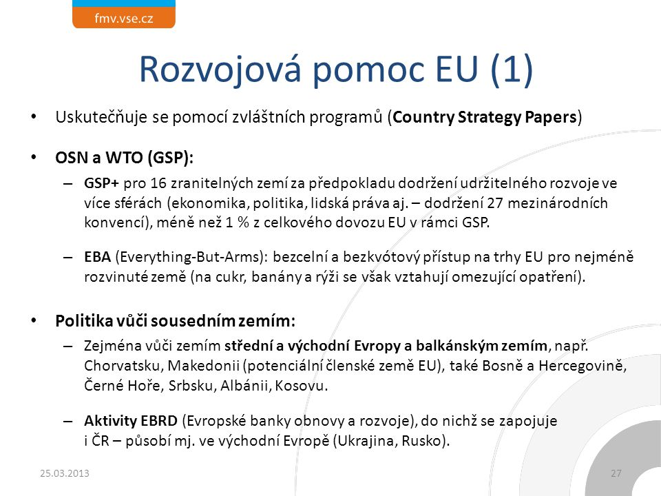 Rozvojová pomoc EU (1) Uskutečňuje se pomocí zvláštních programů (Country Strategy Papers) OSN a WTO (GSP):