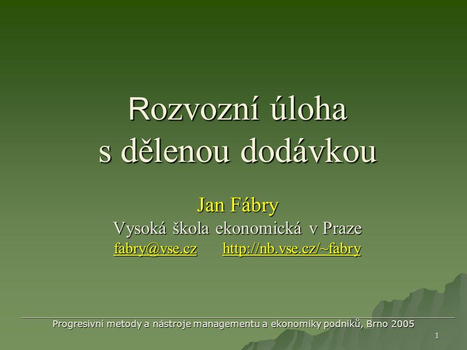 Rozvozní úloha s dělenou dodávkou Jan Fábry Vysoká škola ekonomická v Praze fabry@vse.cz http://nb.vse.cz/~fabry