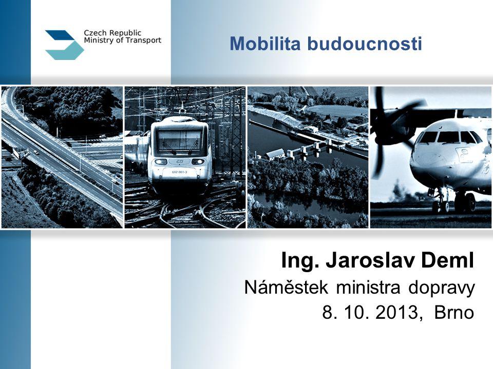Ing. Jaroslav Deml Mobilita budoucnosti Náměstek ministra dopravy
