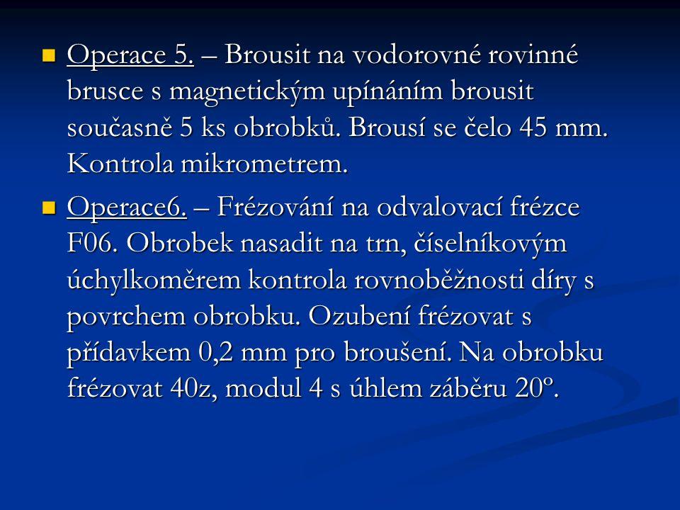 Operace 5. – Brousit na vodorovné rovinné brusce s magnetickým upínáním brousit současně 5 ks obrobků. Brousí se čelo 45 mm. Kontrola mikrometrem.