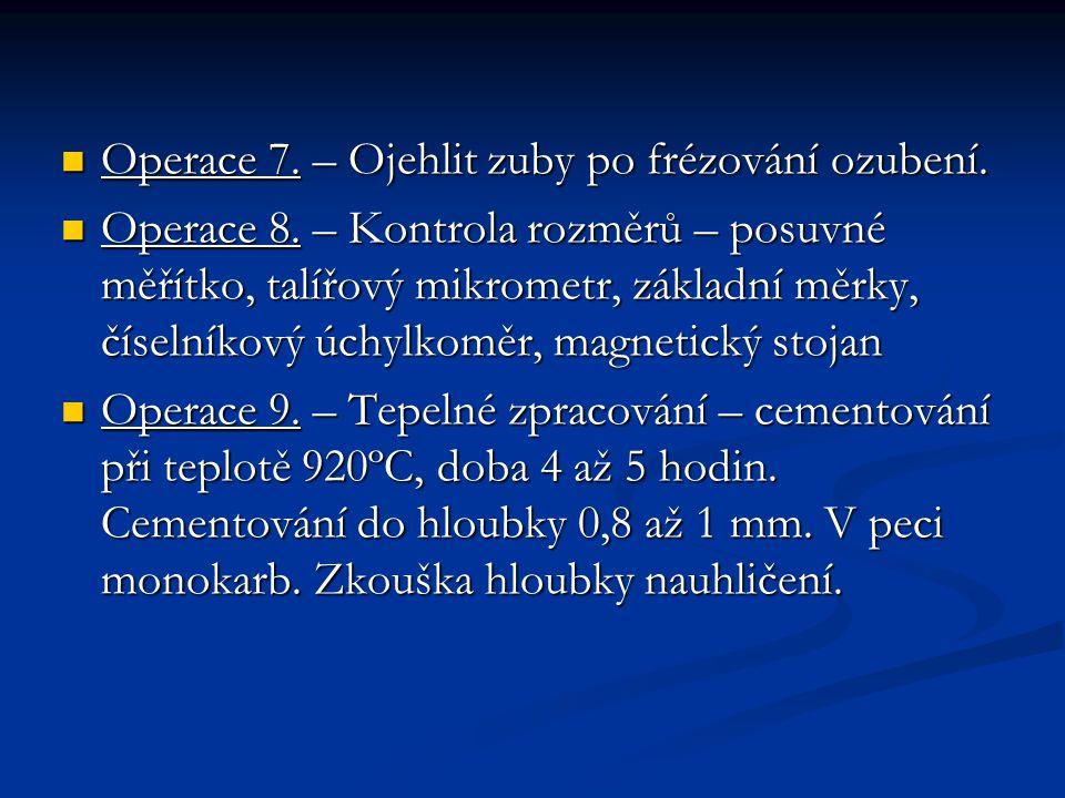 Operace 7. – Ojehlit zuby po frézování ozubení.