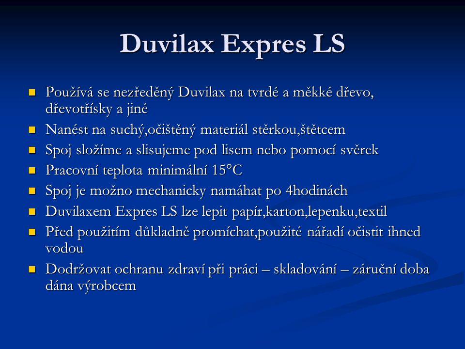 Duvilax Expres LS Používá se nezředěný Duvilax na tvrdé a měkké dřevo, dřevotřísky a jiné. Nanést na suchý,očištěný materiál stěrkou,štětcem.