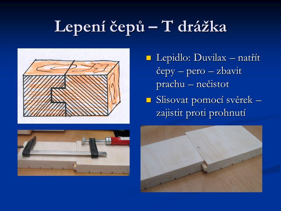 Lepení čepů – T drážka Lepidlo: Duvilax – natřít čepy – pero – zbavit prachu – nečistot.