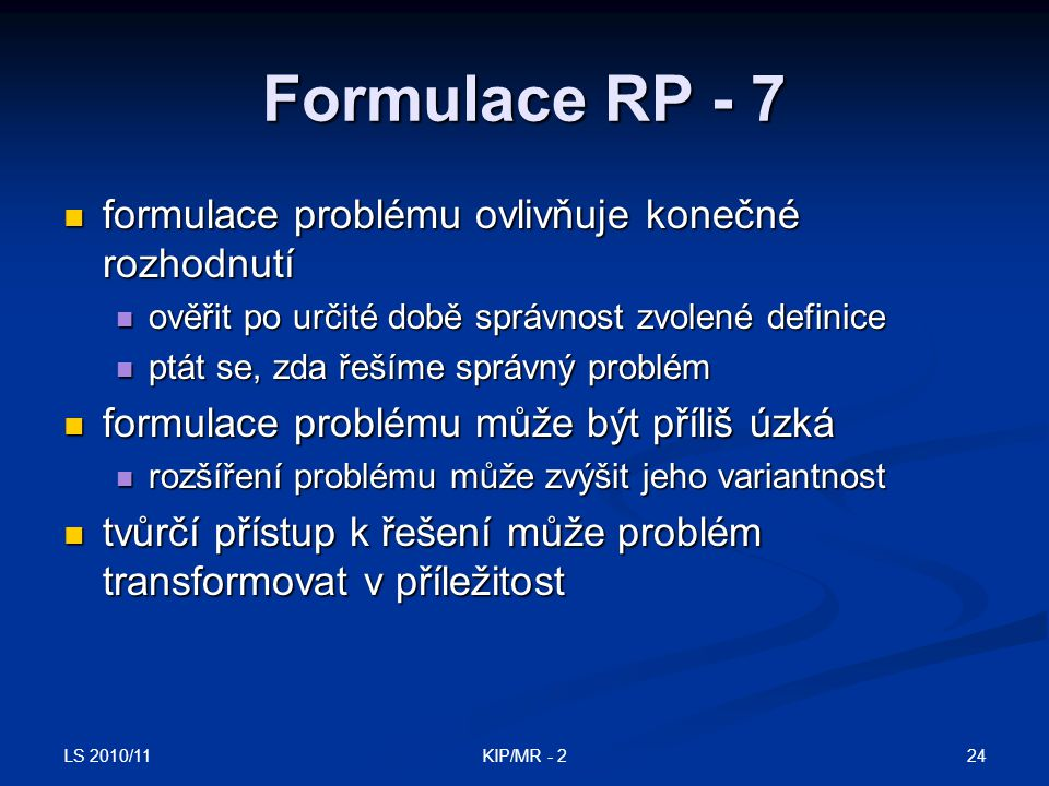 Formulace RP - 7 formulace problému ovlivňuje konečné rozhodnutí