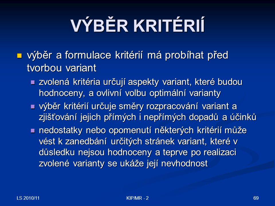 VÝBĚR KRITÉRIÍ výběr a formulace kritérií má probíhat před tvorbou variant.