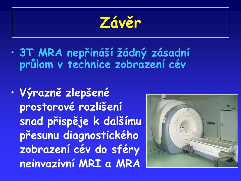 Závěr 3T MRA nepřináší žádný zásadní průlom v technice zobrazení cév