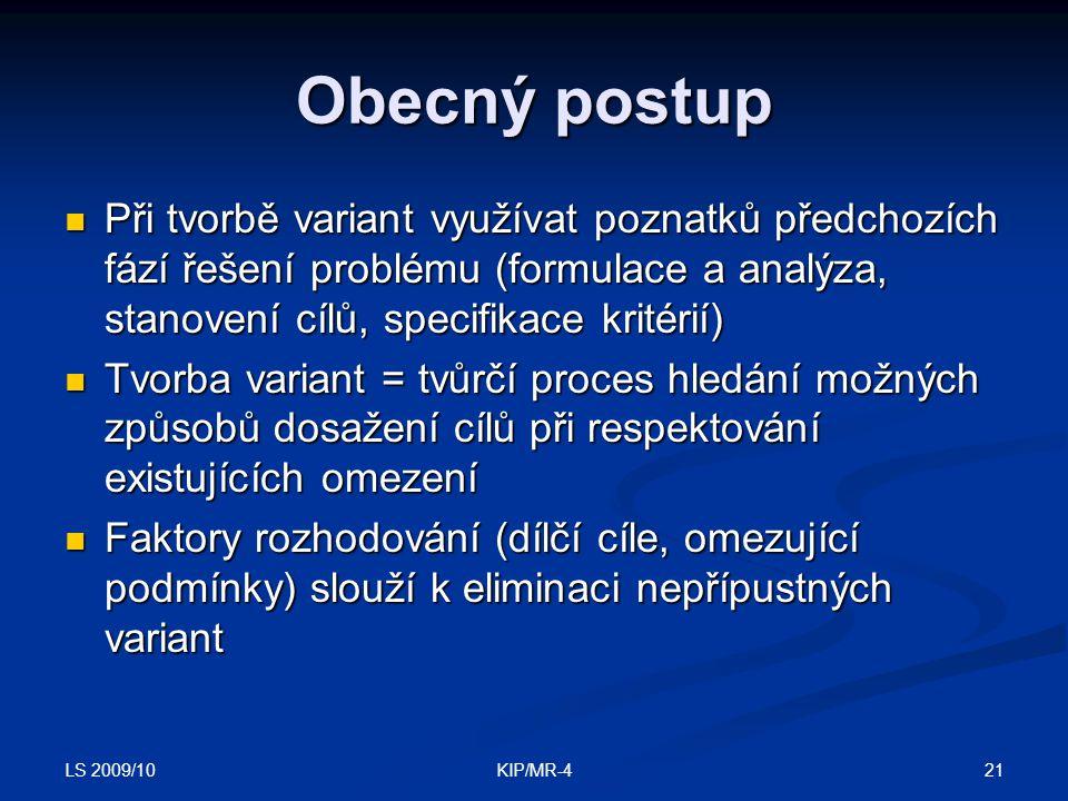 Obecný postup Při tvorbě variant využívat poznatků předchozích fází řešení problému (formulace a analýza, stanovení cílů, specifikace kritérií)