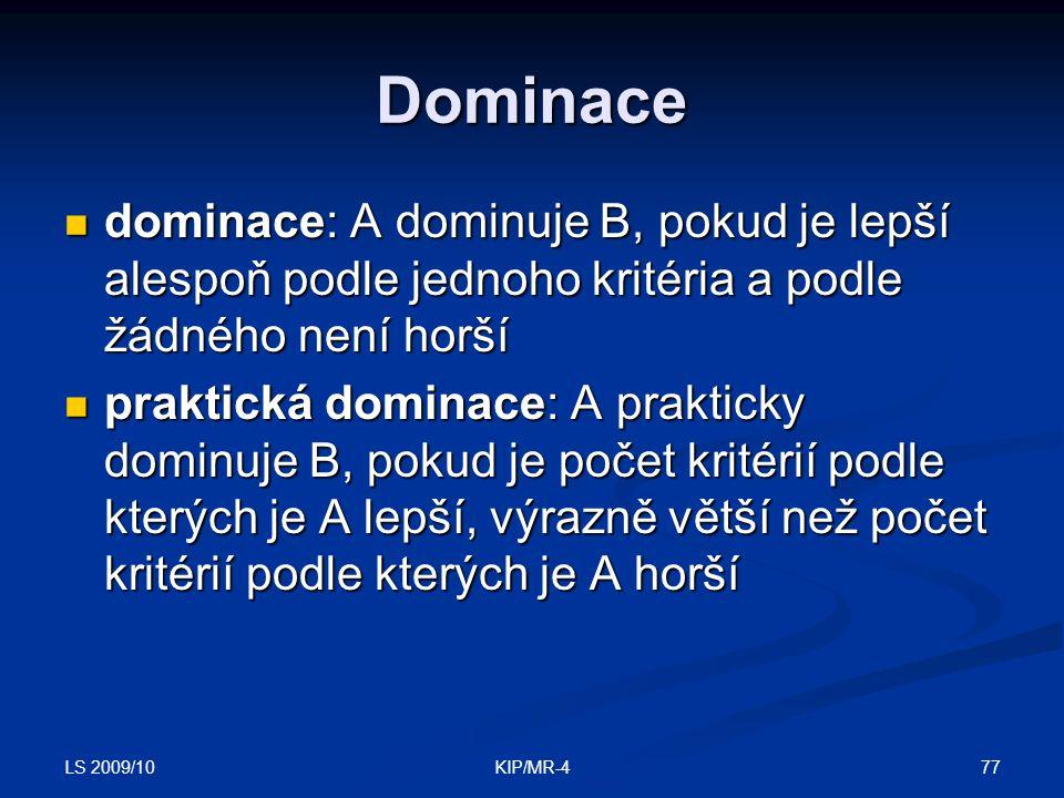 Dominace dominace: A dominuje B, pokud je lepší alespoň podle jednoho kritéria a podle žádného není horší.