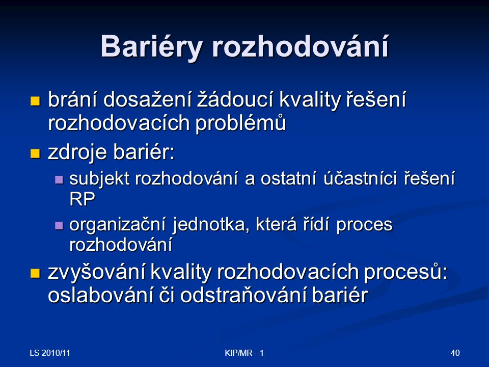 Bariéry rozhodování brání dosažení žádoucí kvality řešení rozhodovacích problémů. zdroje bariér: subjekt rozhodování a ostatní účastníci řešení RP.