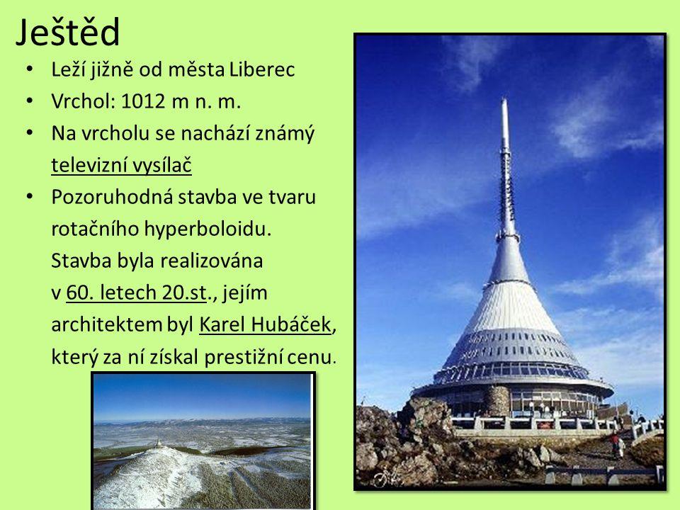 Ještěd Leží jižně od města Liberec Vrchol: 1012 m n. m.