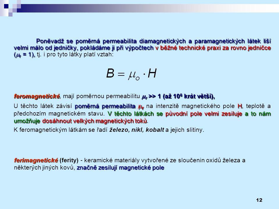 Poněvadž se poměrná permeabilita diamagnetických a paramagnetických látek liší velmi málo od jedničky, pokládáme ji při výpočtech v běžné technické praxi za rovno jedničce (mr = 1), tj. i pro tyto látky platí vztah: