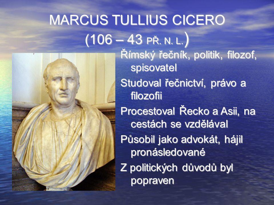 MARCUS TULLIUS CICERO (106 – 43 PŘ. N. L.)